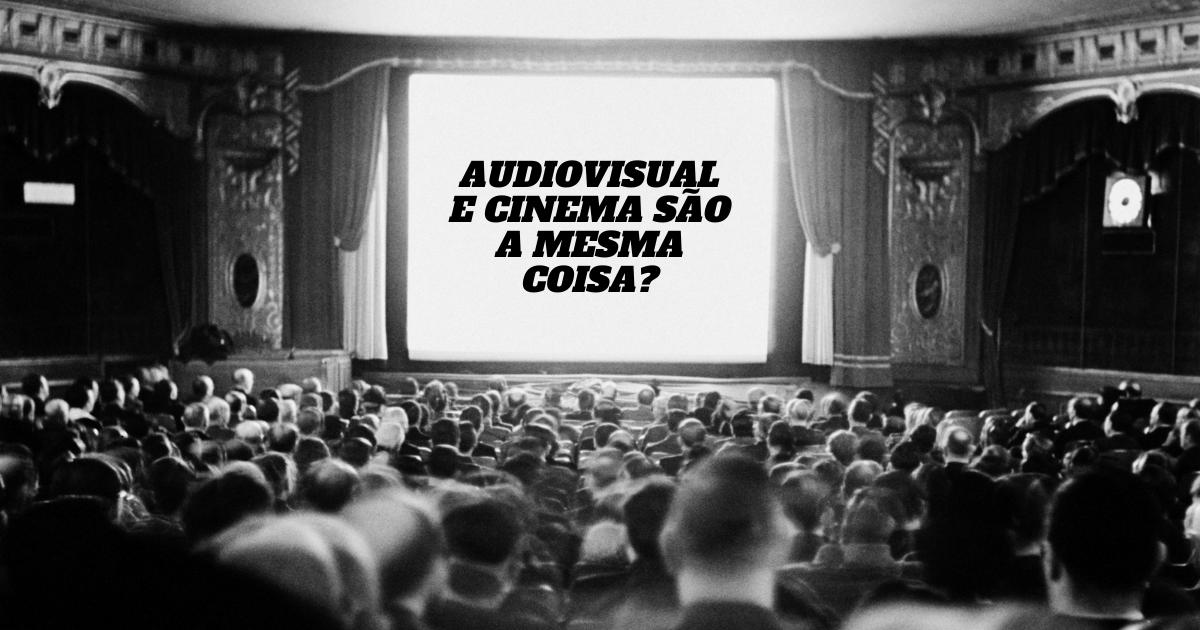audiovisual e cinema são a mesma coisa? post blog da RED produção audiovisual