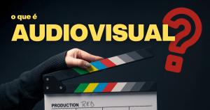 O que é audiovisual